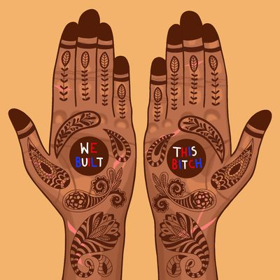 """Illustration on light brown background of two brown hands decorated with henna, palms facing up. In the centre of both palms is a solid henna circle with white, red and blue lettering. It reads """"we built / this bitch"""""""
