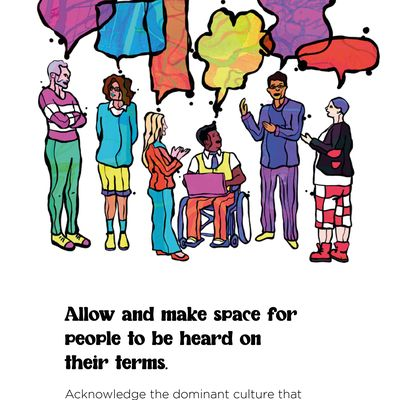 """Text: """"Allow and make space for people to be heard on their terms. Acknowledge the dominant culture that exists within your organisation and ensure individuals feel supported outside of this."""" In the illustration, a diverse group of six people are shown in a row, speaking to each other (they have brightly coloured speech bubbles above them); the fourth person is seated in a wheelchair and holds a pink laptop, as if presenting or taking notes."""