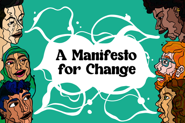 Six people of different skin tones and hair colours are illustrated in graphic style on the left and right margins of the image, against a green background. Their individual skin tones are depicted like the topography of a map. They all have their mouths open as if speaking, and white speech bubbles illustrated to look like watery bubbles join between them, with the text 'A Manifesto for Change' in the centre.
